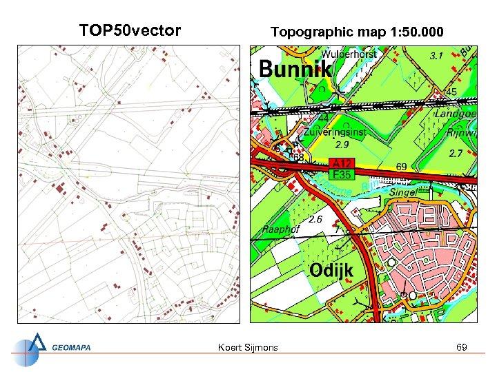TOP 50 vector Topographic map 1: 50. 000 Koert Sijmons 69