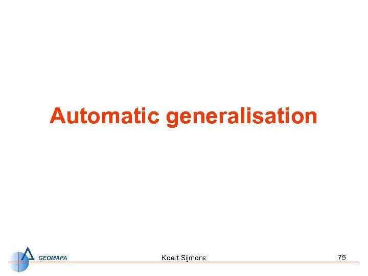 Automatic generalisation Koert Sijmons 75