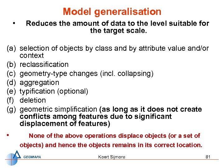 Model generalisation • Reduces the amount of data to the level suitable for the