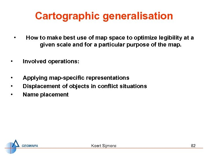 Cartographic generalisation • How to make best use of map space to optimize legibility
