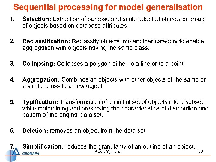 Sequential processing for model generalisation 1. Selection: Extraction of purpose and scale adapted objects