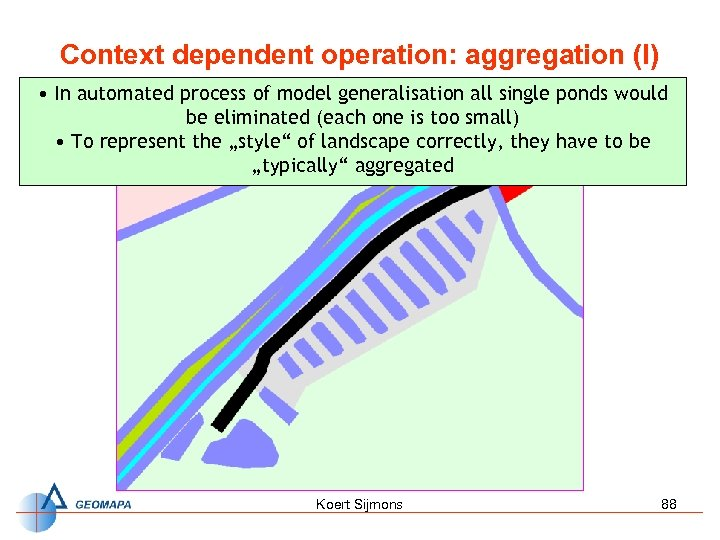 Context dependent operation: aggregation (I) • In automated process of model generalisation all single