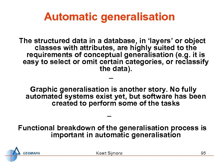 Automatic generalisation The structured data in a database, in 'layers' or object classes with