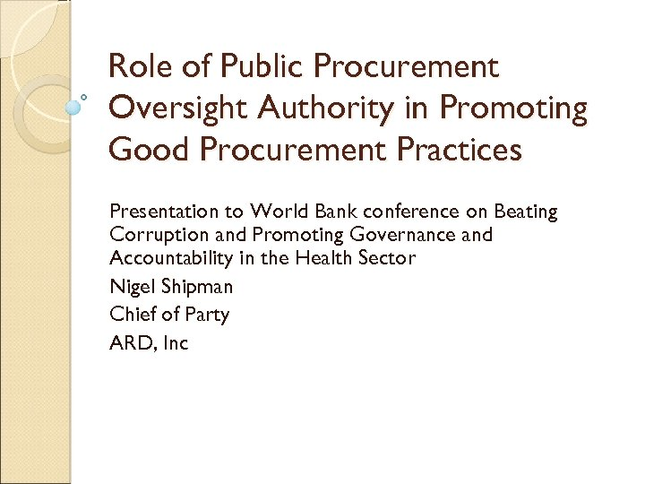 Role of Public Procurement Oversight Authority in Promoting Good Procurement Practices Presentation to World