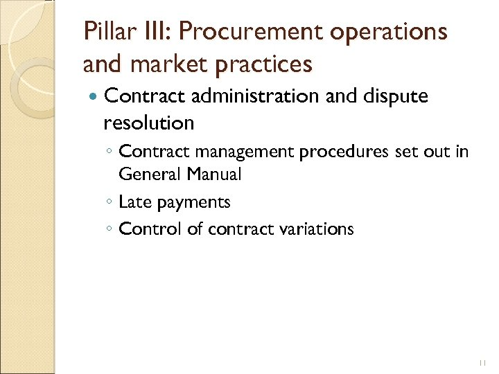 Pillar III: Procurement operations and market practices Contract administration and dispute resolution ◦ Contract