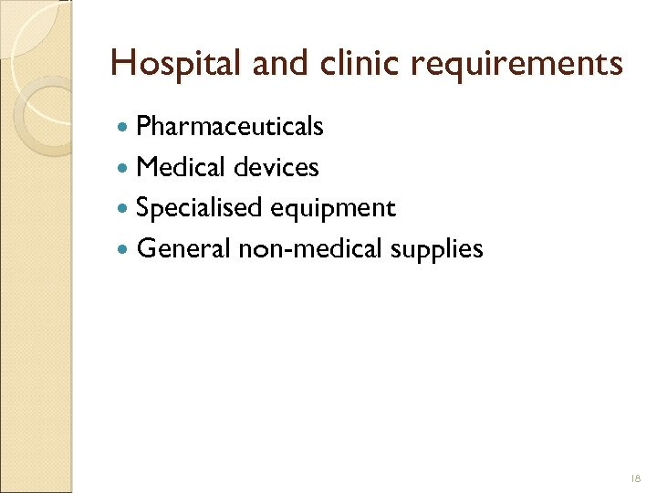 Hospital and clinic requirements Pharmaceuticals Medical devices Specialised equipment General non-medical supplies 18