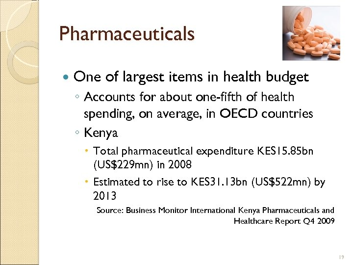 Pharmaceuticals One of largest items in health budget ◦ Accounts for about one-fifth of