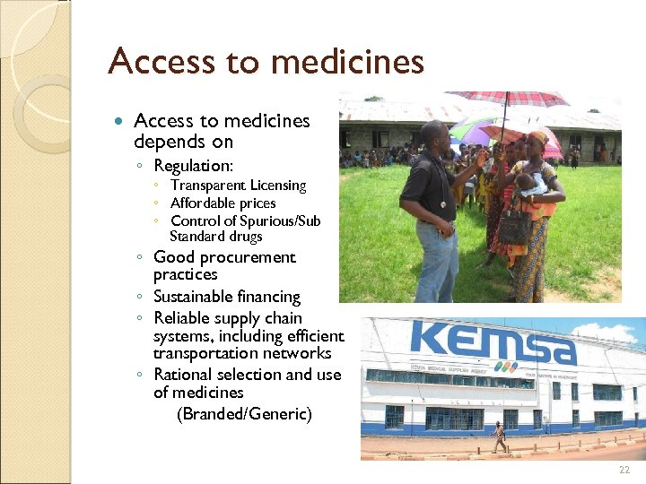 Access to medicines depends on ◦ Regulation: ◦ Transparent Licensing ◦ Affordable prices ◦