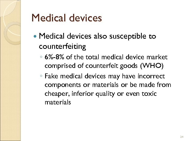 Medical devices also susceptible to counterfeiting ◦ 6%-8% of the total medical device market