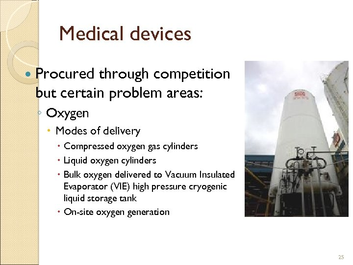 Medical devices Procured through competition but certain problem areas: ◦ Oxygen Modes of delivery