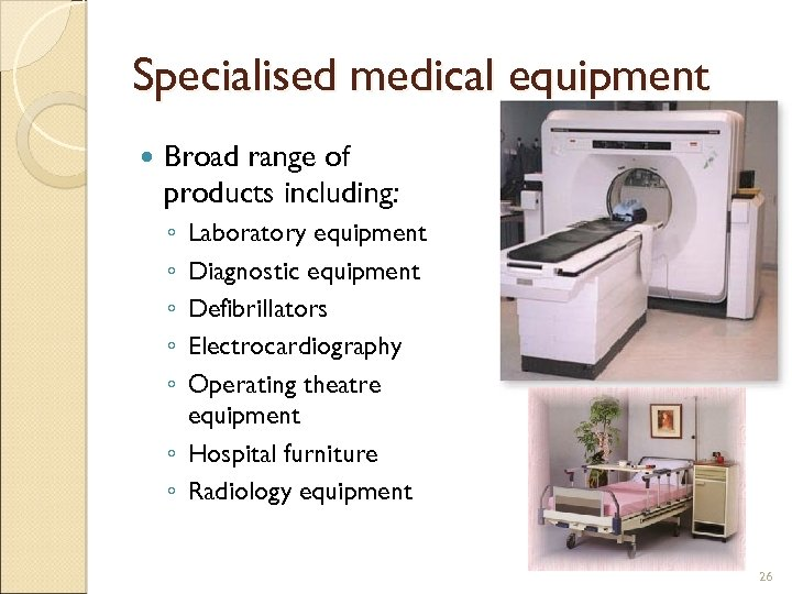 Specialised medical equipment Broad range of products including: ◦ ◦ ◦ Laboratory equipment Diagnostic