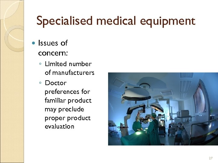 Specialised medical equipment Issues of concern: ◦ Limited number of manufacturers ◦ Doctor preferences