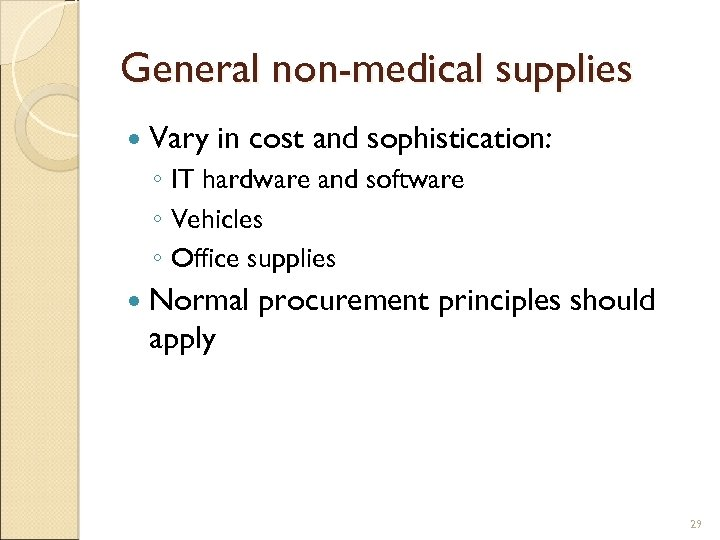 General non-medical supplies Vary in cost and sophistication: ◦ IT hardware and software ◦