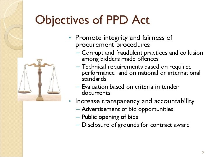 Objectives of PPD Act • Promote integrity and fairness of procurement procedures – Corrupt