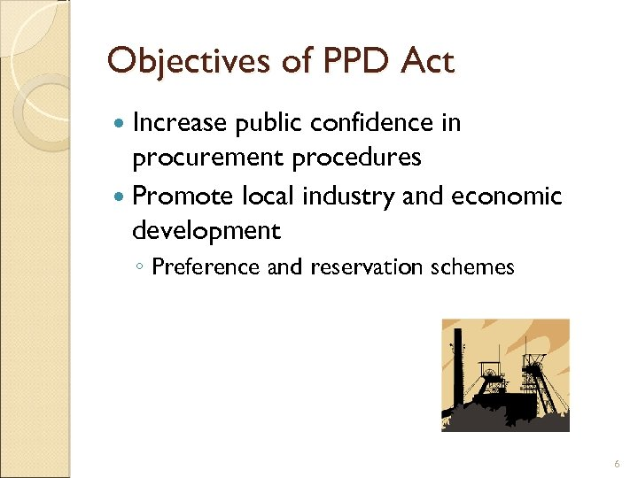 Objectives of PPD Act Increase public confidence in procurement procedures Promote local industry and