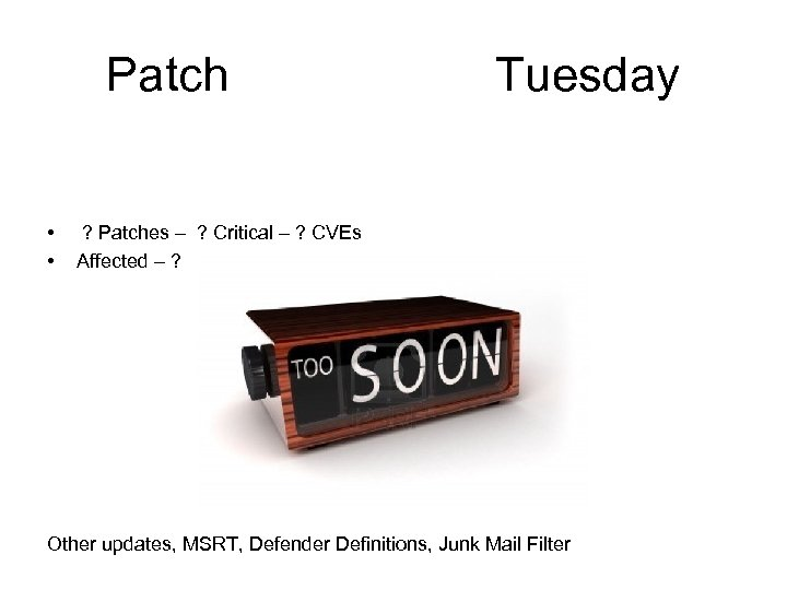Patch • • Tuesday ? Patches – ? Critical – ? CVEs Affected –