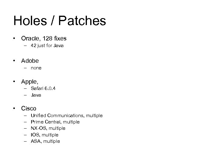 Holes / Patches • Oracle, 128 fixes – 42 just for Java • Adobe