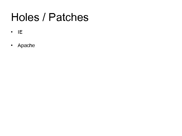 Holes / Patches • IE • Apache