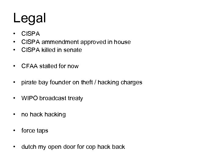 Legal • CISPA ammendment approved in house • CISPA killed in senate • CFAA