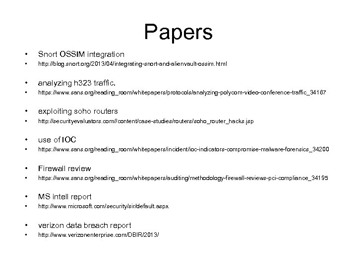 Papers • Snort OSSIM integration • http: //blog. snort. org/2013/04/integrating-snort-and-alienvault-ossim. html • analyzing h