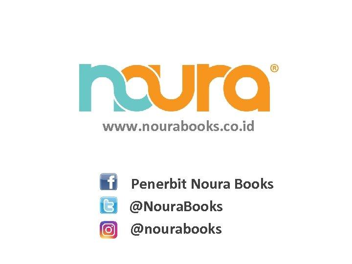 www. nourabooks. co. id Penerbit Noura Books @Noura. Books @nourabooks