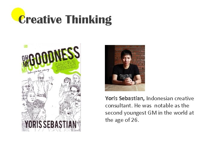 Creative Thinking Yoris Sebastian, Indonesian creative consultant. He was notable as the second youngest