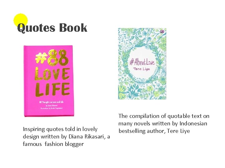 Quotes Book Inspiring quotes told in lovely design written by Diana Rikasari, a famous