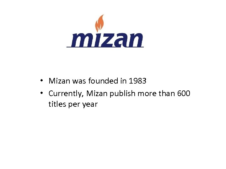 • Mizan was founded in 1983 • Currently, Mizan publish more than 600