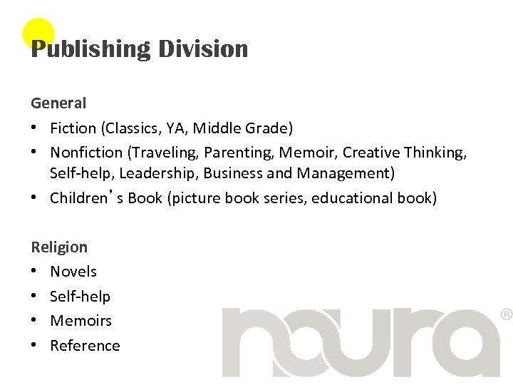 Publishing Division General • Fiction (Classics, YA, Middle Grade) • Nonfiction (Traveling, Parenting, Memoir,