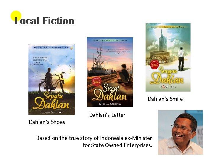 Local Fiction Dahlan's Smile Dahlan's Shoes Dahlan's Letter Based on the true story of