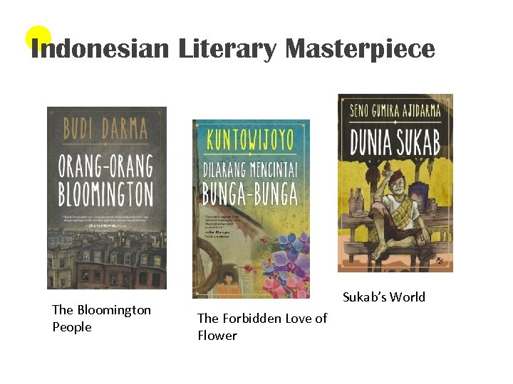 Indonesian Literary Masterpiece The Bloomington People Sukab's World The Forbidden Love of Flower