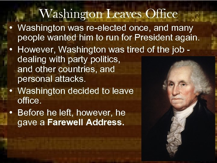Washington Leaves Office • Washington was re-elected once, and many people wanted him to