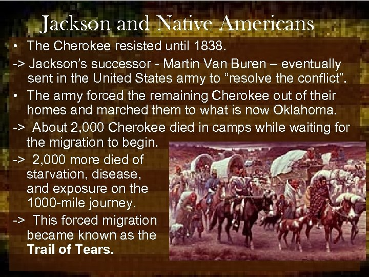 Jackson and Native Americans • The Cherokee resisted until 1838. -> Jackson's successor -