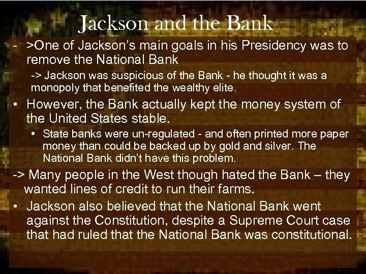 Jackson and the Bank - >One of Jackson's main goals in his Presidency was
