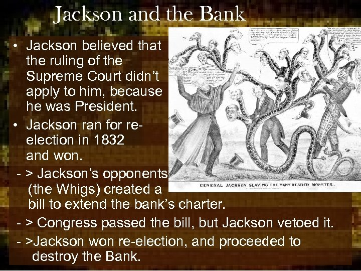 Jackson and the Bank • Jackson believed that the ruling of the Supreme Court