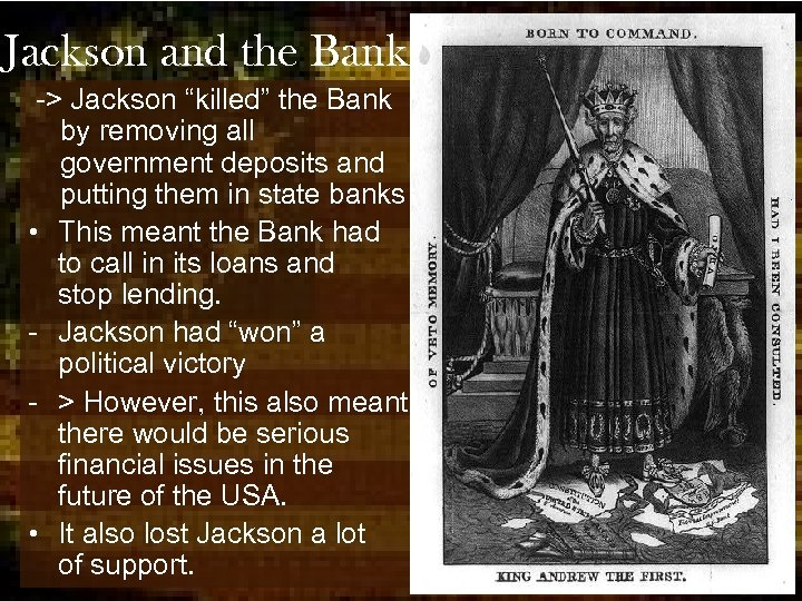 """Jackson and the Bank -> Jackson """"killed"""" the Bank by removing all government deposits"""