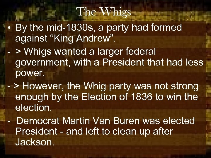 """The Whigs • By the mid-1830 s, a party had formed against """"King Andrew""""."""