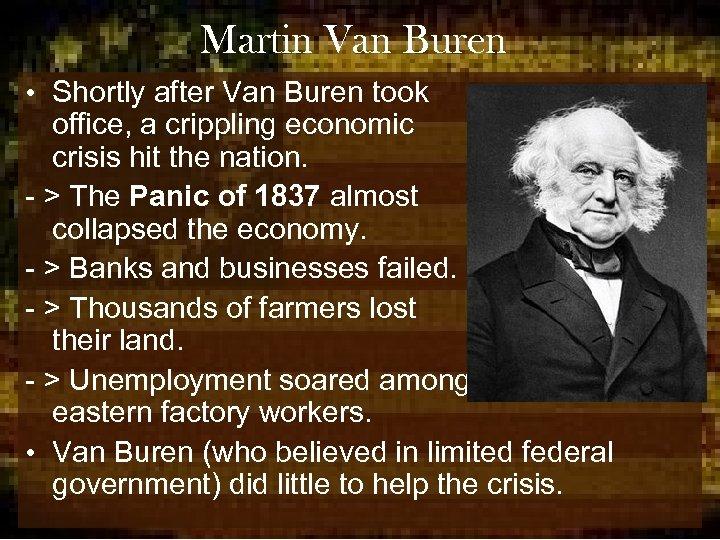 Martin Van Buren • Shortly after Van Buren took office, a crippling economic crisis