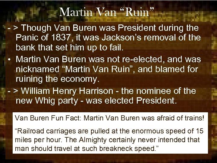 """Martin Van """"Ruin"""" - > Though Van Buren was President during the Panic of"""