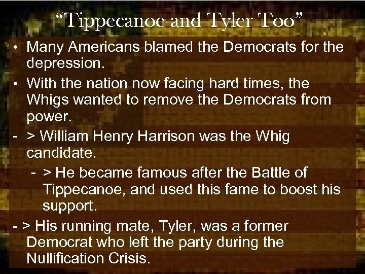 """""""Tippecanoe and Tyler Too"""" • Many Americans blamed the Democrats for the depression. •"""