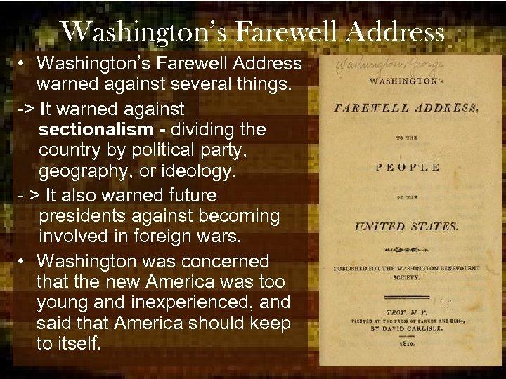 Washington's Farewell Address • Washington's Farewell Address warned against several things. -> It warned