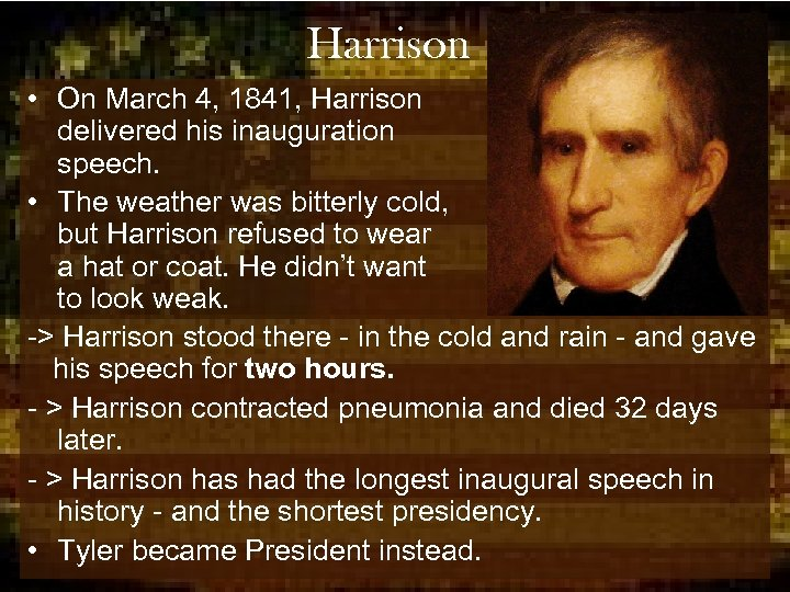 Harrison • On March 4, 1841, Harrison delivered his inauguration speech. • The weather