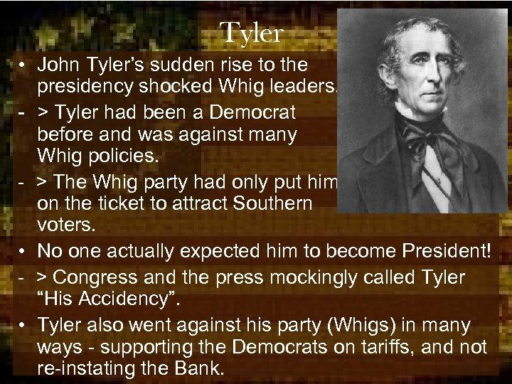 Tyler • John Tyler's sudden rise to the presidency shocked Whig leaders. - >