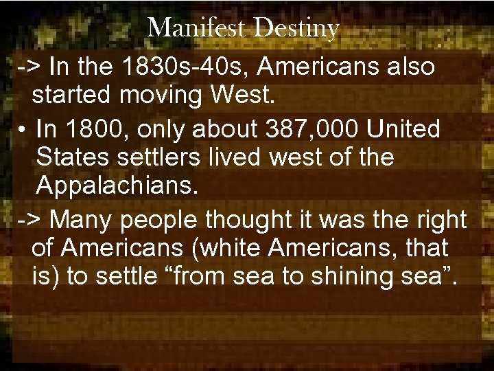Manifest Destiny -> In the 1830 s-40 s, Americans also started moving West. •