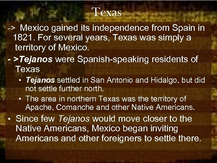 Texas -> Mexico gained its independence from Spain in 1821. For several years, Texas