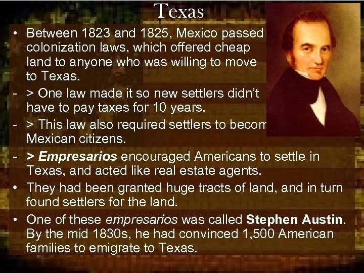 Texas • Between 1823 and 1825, Mexico passed colonization laws, which offered cheap land