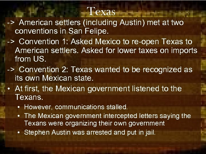 Texas -> American settlers (including Austin) met at two conventions in San Felipe. ->