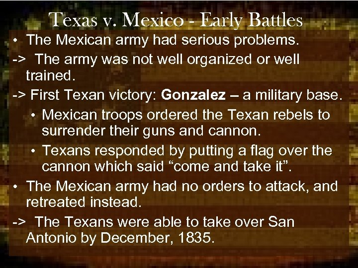 Texas v. Mexico - Early Battles • The Mexican army had serious problems. ->