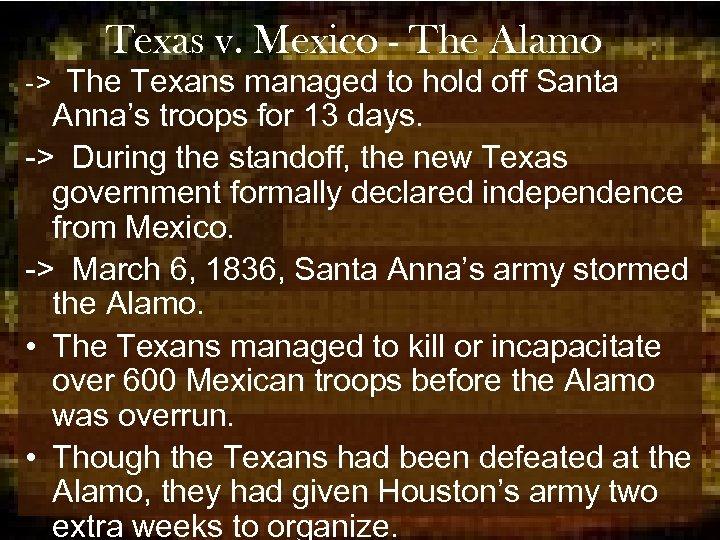 Texas v. Mexico - The Alamo -> The Texans managed to hold off Santa