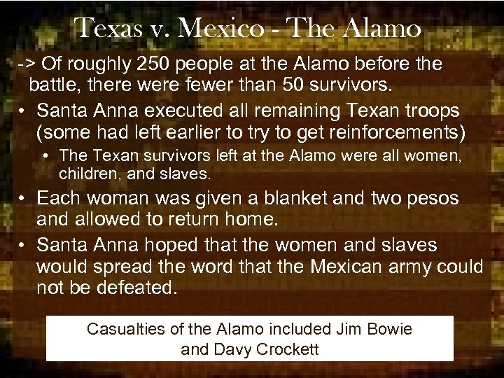 Texas v. Mexico - The Alamo -> Of roughly 250 people at the Alamo